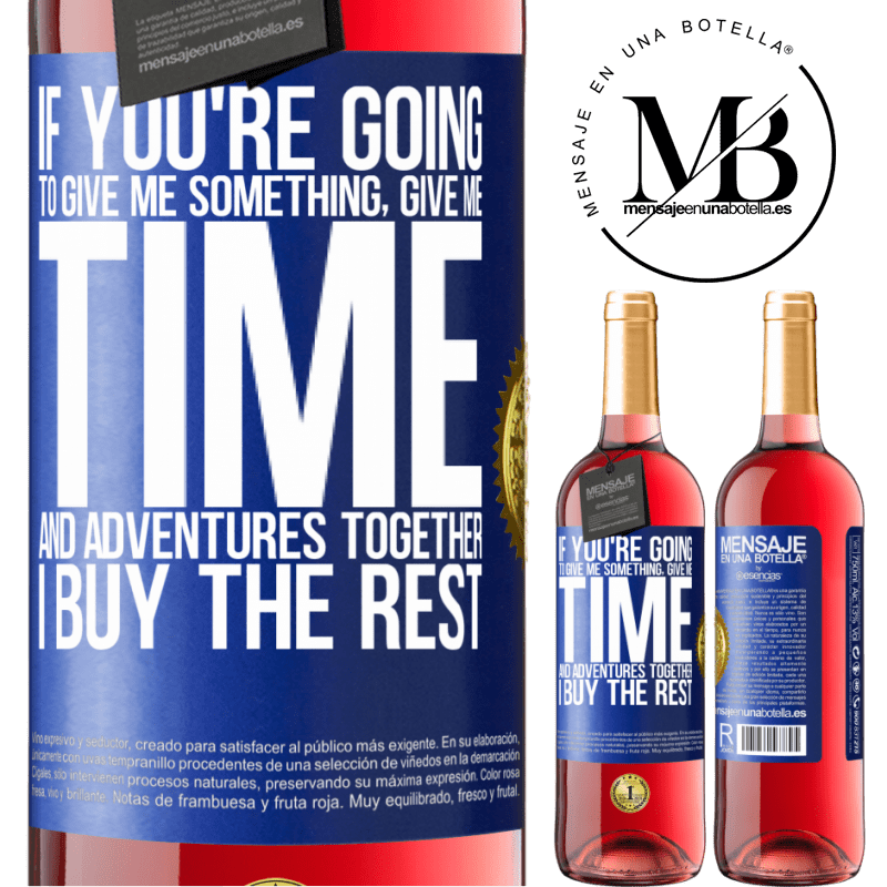 24,95 € Free Shipping | Rosé Wine ROSÉ Edition If you're going to give me something, give me time and adventures together. I buy the rest Blue Label. Customizable label Young wine Harvest 2020 Tempranillo