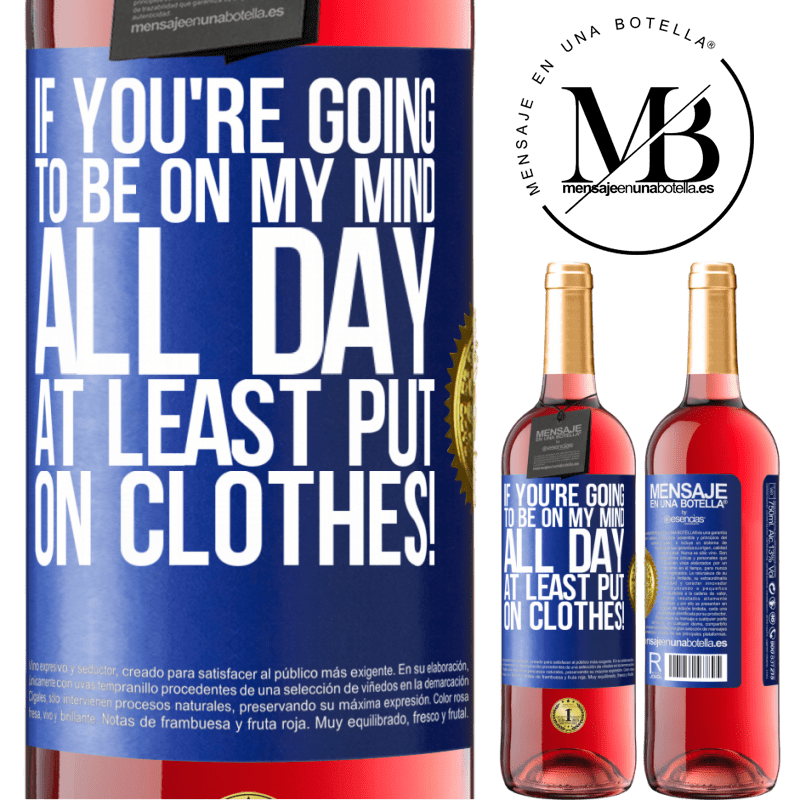 24,95 € Free Shipping   Rosé Wine ROSÉ Edition If you're going to be on my mind all day, at least put on clothes! Blue Label. Customizable label Young wine Harvest 2020 Tempranillo
