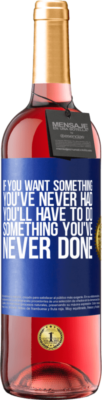 24,95 € Free Shipping | Rosé Wine ROSÉ Edition If you want something you've never had, you'll have to do something you've never done Blue Label. Customizable label Young wine Harvest 2020 Tempranillo