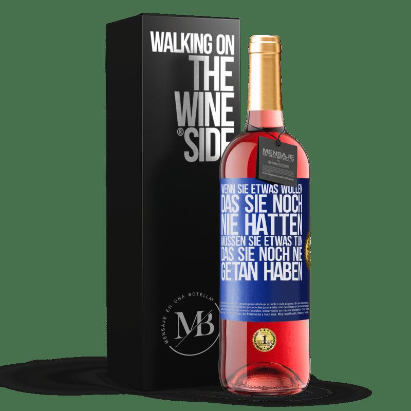 24,95 € Kostenloser Versand | Roséwein ROSÉ Ausgabe Wenn Sie etwas wollen, das Sie noch nie hatten, müssen Sie etwas tun, das Sie noch nie getan haben Blaue Markierung. Anpassbares Etikett Junger Wein Ernte 2020 Tempranillo