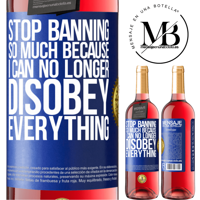 24,95 € Free Shipping   Rosé Wine ROSÉ Edition Stop banning so much because I can no longer disobey everything Blue Label. Customizable label Young wine Harvest 2020 Tempranillo