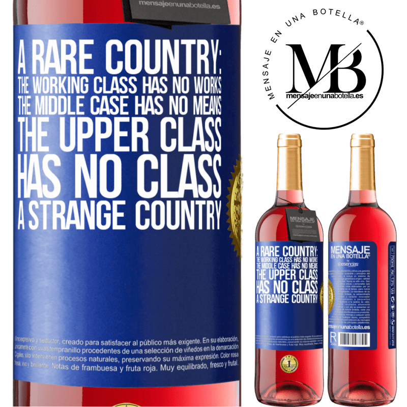 24,95 € Free Shipping | Rosé Wine ROSÉ Edition A rare country: the working class has no works, the middle case has no means, the upper class has no class. A strange country Blue Label. Customizable label Young wine Harvest 2020 Tempranillo