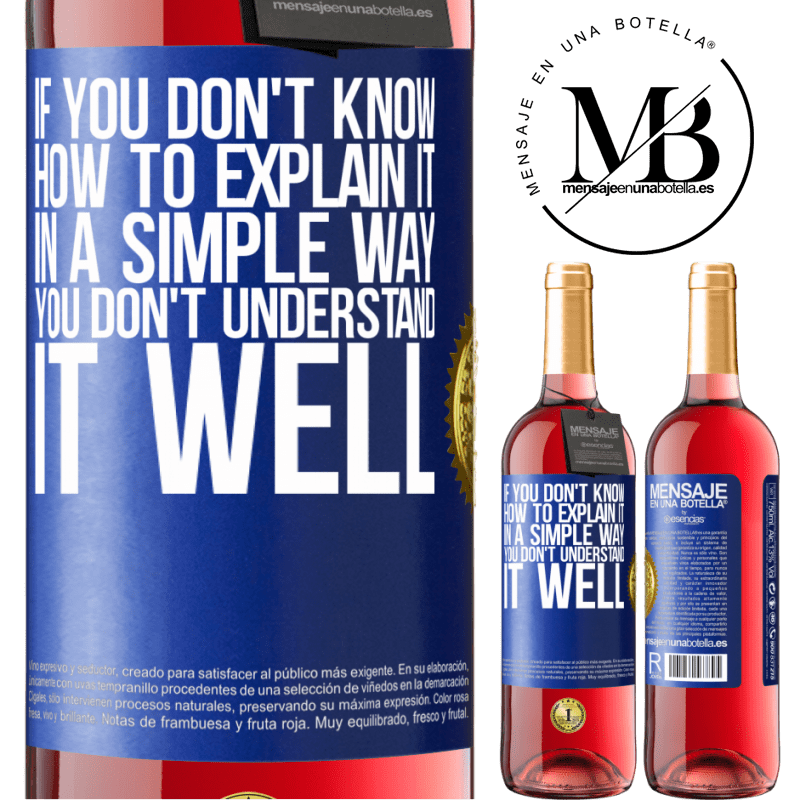 24,95 € Free Shipping | Rosé Wine ROSÉ Edition If you don't know how to explain it in a simple way, you don't understand it well Blue Label. Customizable label Young wine Harvest 2020 Tempranillo