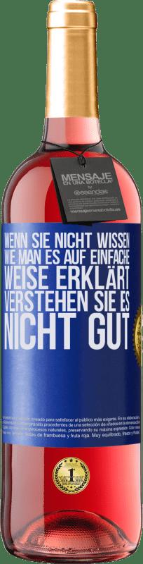 24,95 € Kostenloser Versand | Roséwein ROSÉ Ausgabe Wenn Sie nicht wissen, wie man es auf einfache Weise erklärt, verstehen Sie es nicht gut Blaue Markierung. Anpassbares Etikett Junger Wein Ernte 2020 Tempranillo