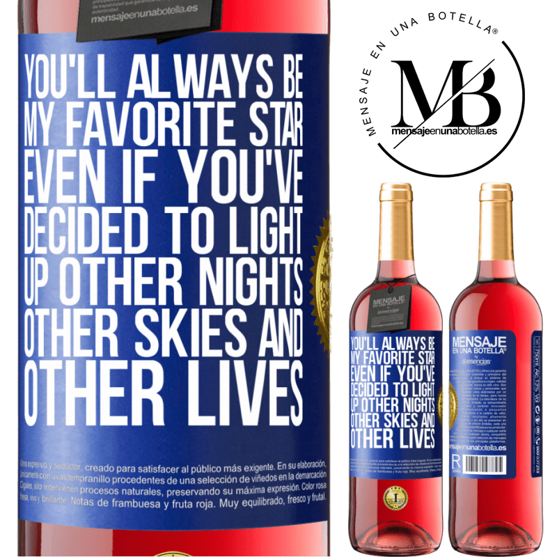 24,95 € Free Shipping   Rosé Wine ROSÉ Edition You'll always be my favorite star, even if you've decided to light up other nights, other skies and other lives Blue Label. Customizable label Young wine Harvest 2020 Tempranillo