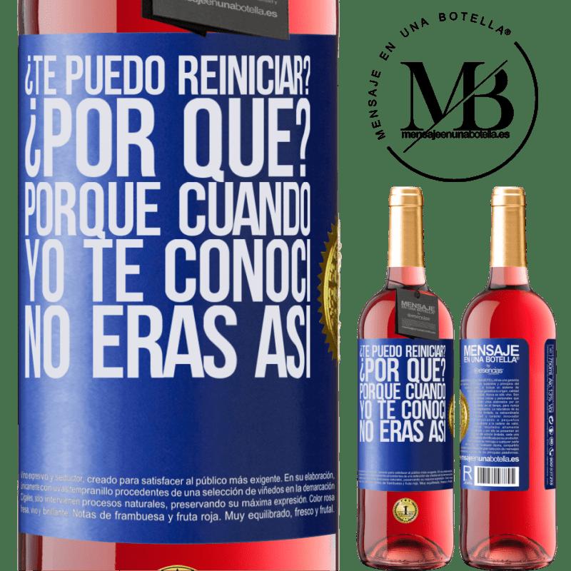24,95 € Envoi gratuit   Vin rosé Édition ROSÉ puis-je vous redémarrer Parce que? Parce que quand je t'ai rencontré tu n'étais pas comme ça Étiquette Bleue. Étiquette personnalisable Vin jeune Récolte 2020 Tempranillo