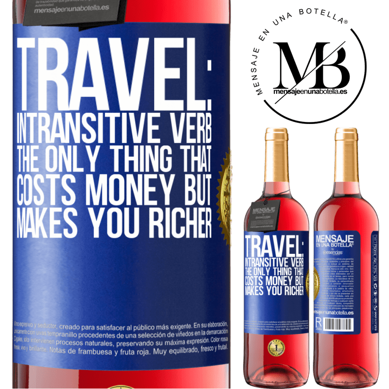 24,95 € Free Shipping | Rosé Wine ROSÉ Edition Travel: intransitive verb. The only thing that costs money but makes you richer Blue Label. Customizable label Young wine Harvest 2020 Tempranillo