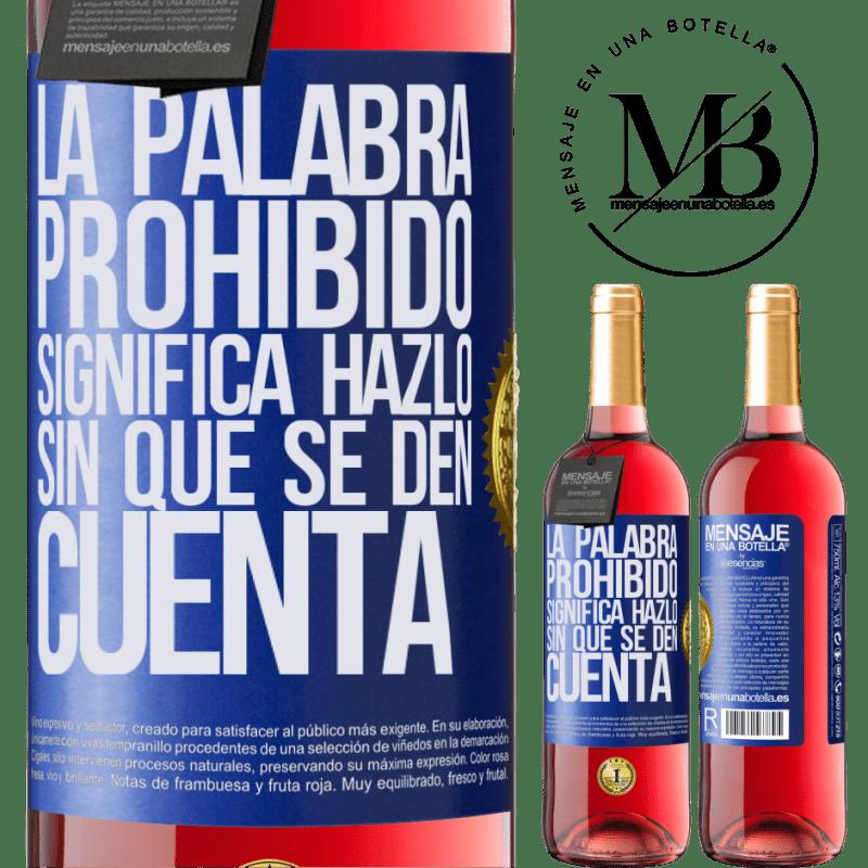 24,95 € Envoi gratuit   Vin rosé Édition ROSÉ Le mot INTERDIT signifie le faire sans qu'ils s'en rendent compte Étiquette Bleue. Étiquette personnalisable Vin jeune Récolte 2020 Tempranillo