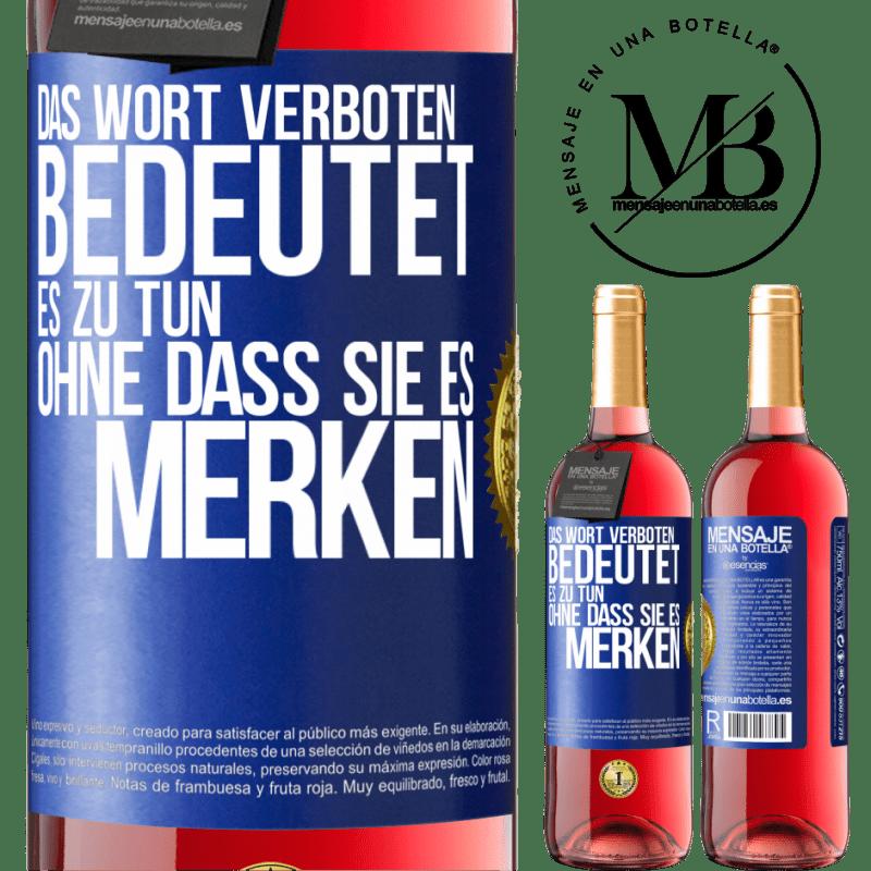 24,95 € Kostenloser Versand | Roséwein ROSÉ Ausgabe Das Wort VERBOTEN bedeutet, es zu tun, ohne dass sie es merken Blaue Markierung. Anpassbares Etikett Junger Wein Ernte 2020 Tempranillo