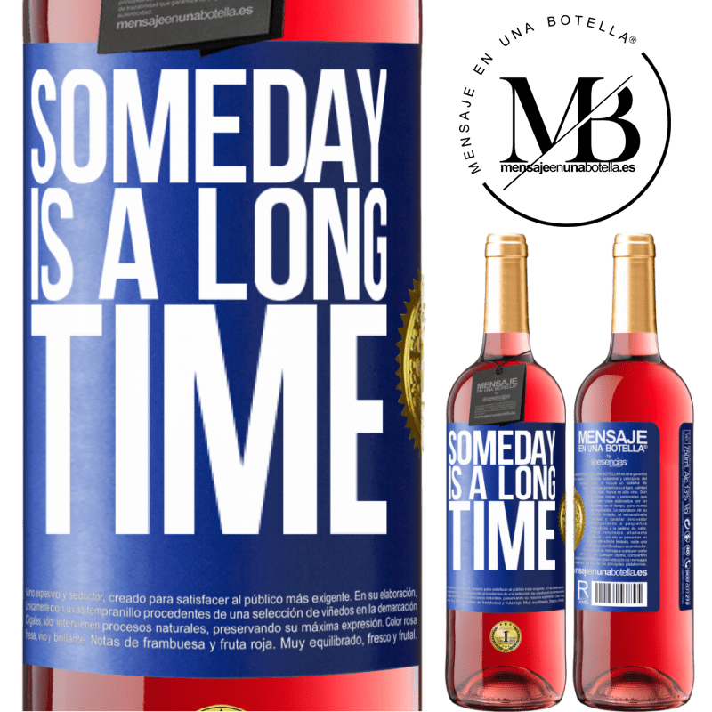24,95 € Free Shipping | Rosé Wine ROSÉ Edition Someday is a long time Blue Label. Customizable label Young wine Harvest 2020 Tempranillo