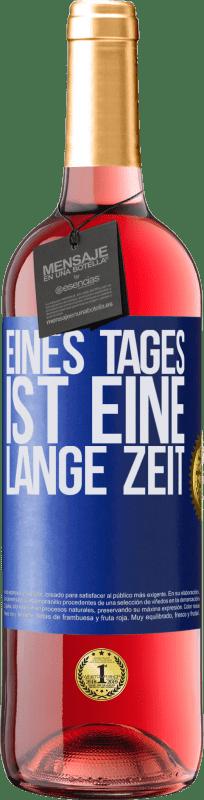 24,95 € Kostenloser Versand | Roséwein ROSÉ Ausgabe Eines Tages ist eine lange Zeit Blaue Markierung. Anpassbares Etikett Junger Wein Ernte 2020 Tempranillo