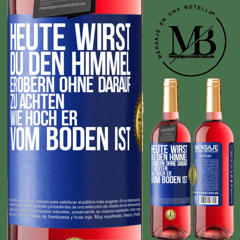 24,95 € Kostenloser Versand   Roséwein ROSÉ Ausgabe Heute wirst du den Himmel erobern, ohne darauf zu achten, wie hoch er vom Boden ist Blaue Markierung. Anpassbares Etikett Junger Wein Ernte 2020 Tempranillo