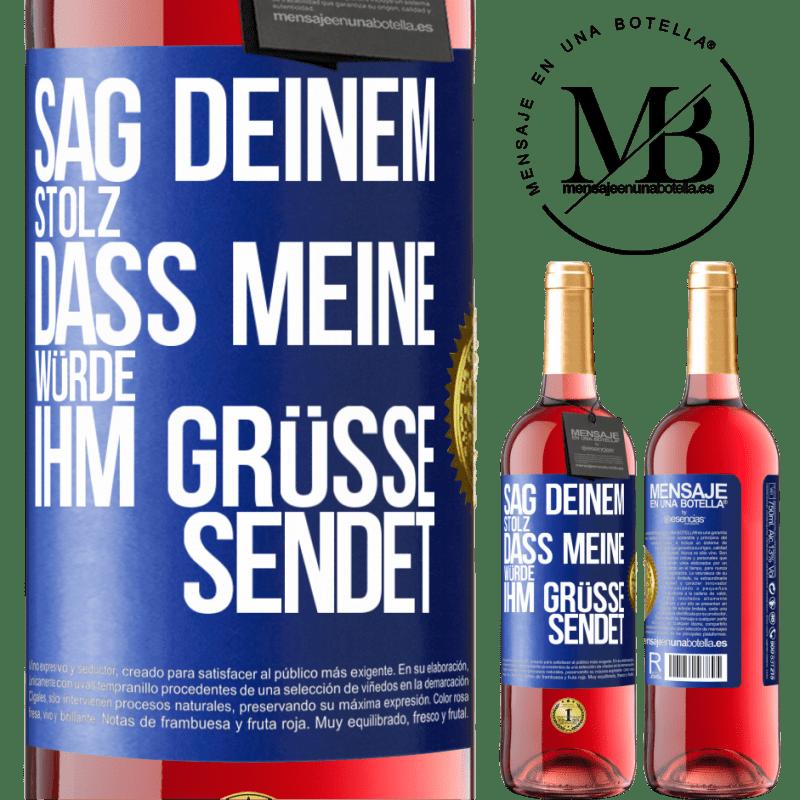 24,95 € Kostenloser Versand | Roséwein ROSÉ Ausgabe Sagen Sie Ihrem Stolz, dass meine Würde Grüße sendet Blaue Markierung. Anpassbares Etikett Junger Wein Ernte 2020 Tempranillo
