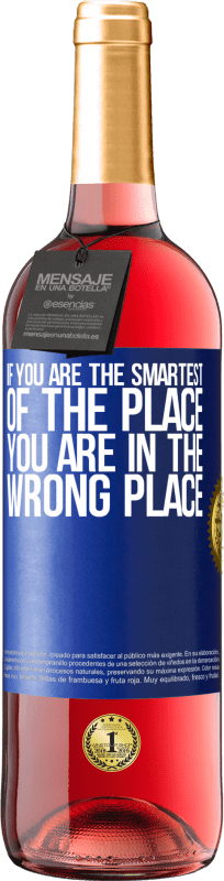 24,95 € | Rosé Wine ROSÉ Edition If you are the smartest of the place, you are in the wrong place Blue Label. Customizable label Young wine Harvest 2020 Tempranillo