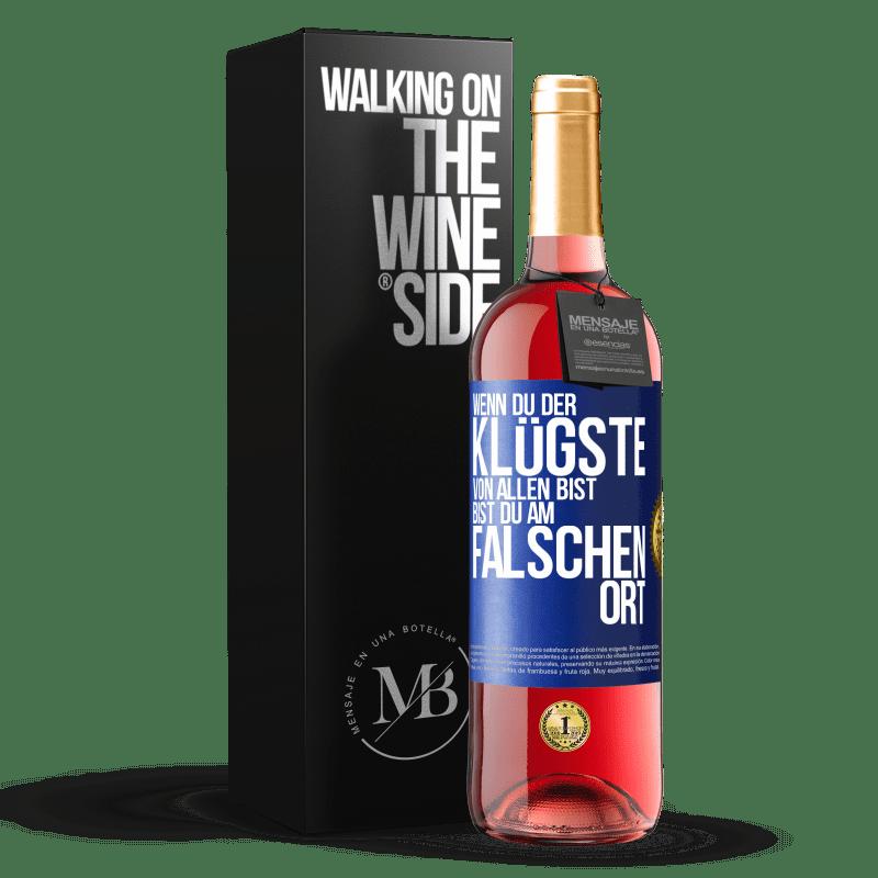 24,95 € Kostenloser Versand | Roséwein ROSÉ Ausgabe Wenn Sie der klügste von allen sind, sind Sie am falschen Ort Blaue Markierung. Anpassbares Etikett Junger Wein Ernte 2020 Tempranillo