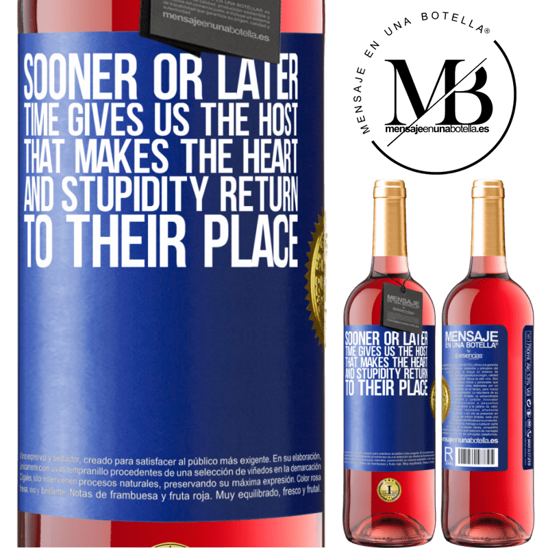 24,95 € Free Shipping   Rosé Wine ROSÉ Edition Sooner or later time gives us the host that makes the heart and stupidity return to their place Blue Label. Customizable label Young wine Harvest 2020 Tempranillo