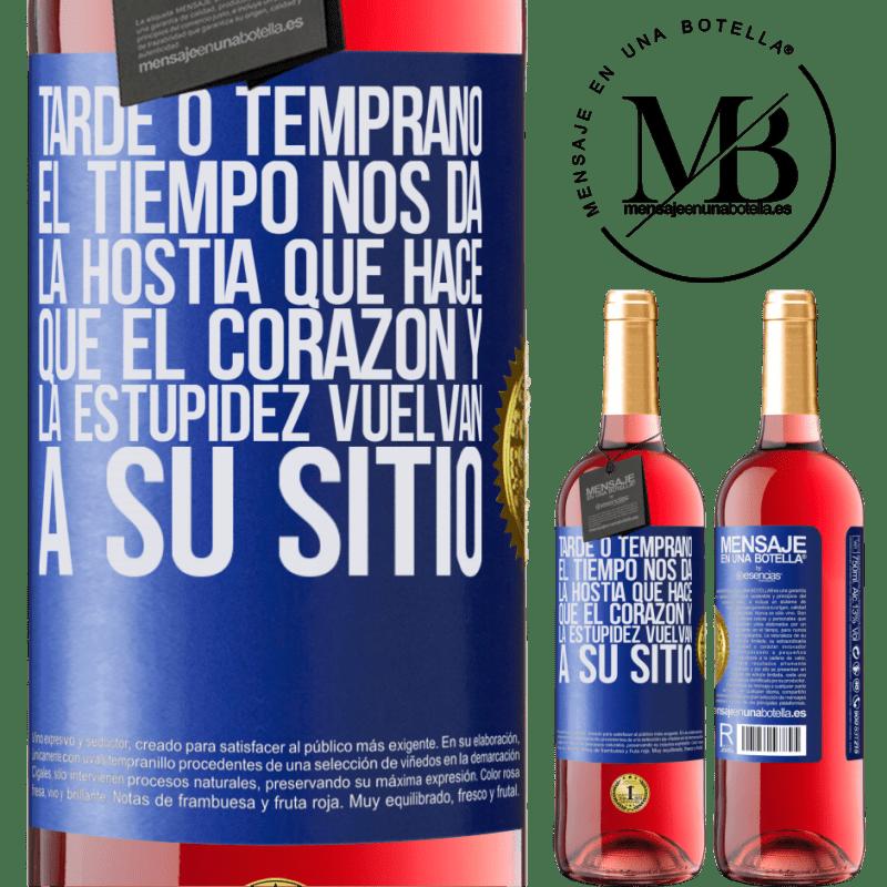 24,95 € Envoi gratuit | Vin rosé Édition ROSÉ Tôt ou tard, le temps nous donne l'hôte qui fait revenir le cœur et la stupidité à leur place Étiquette Bleue. Étiquette personnalisable Vin jeune Récolte 2020 Tempranillo