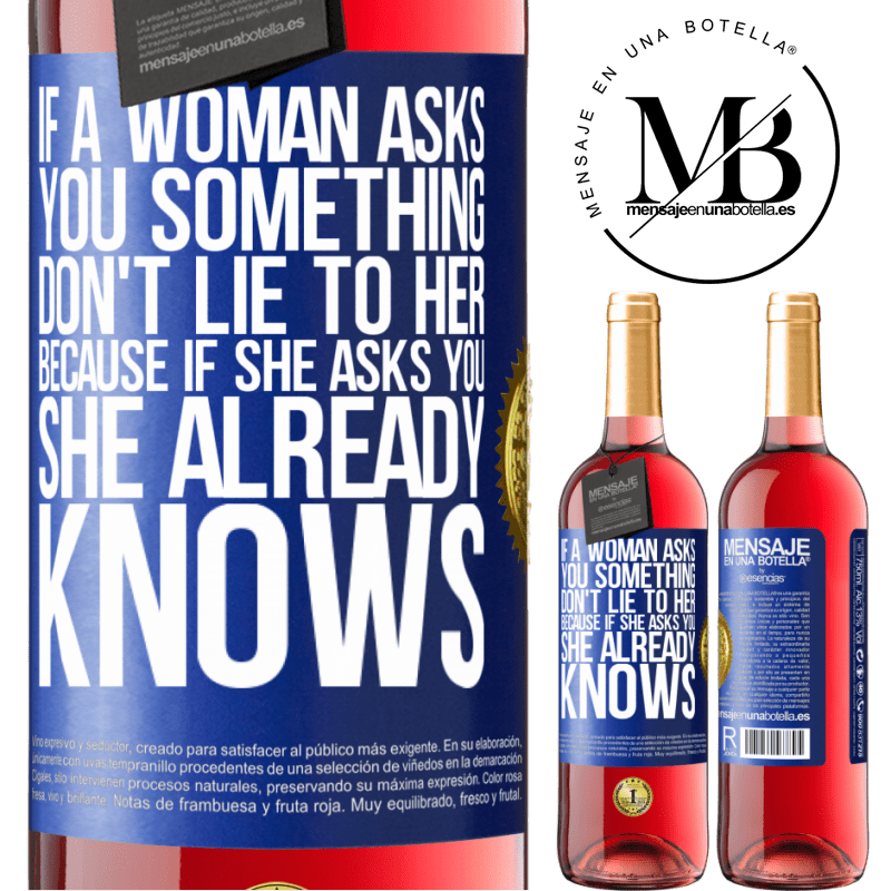 24,95 € Free Shipping | Rosé Wine ROSÉ Edition If a woman asks you something, don't lie to her, because if she asks you, she already knows Blue Label. Customizable label Young wine Harvest 2020 Tempranillo