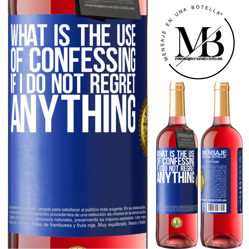 24,95 € Free Shipping   Rosé Wine ROSÉ Edition What is the use of confessing if I do not regret anything Blue Label. Customizable label Young wine Harvest 2020 Tempranillo