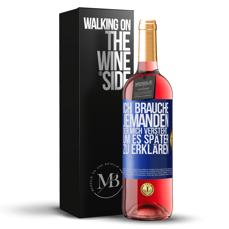 24,95 € Kostenloser Versand | Roséwein ROSÉ Ausgabe Ich brauche jemanden, der mich versteht ... Um es später zu erklären Blaue Markierung. Anpassbares Etikett Junger Wein Ernte 2020 Tempranillo