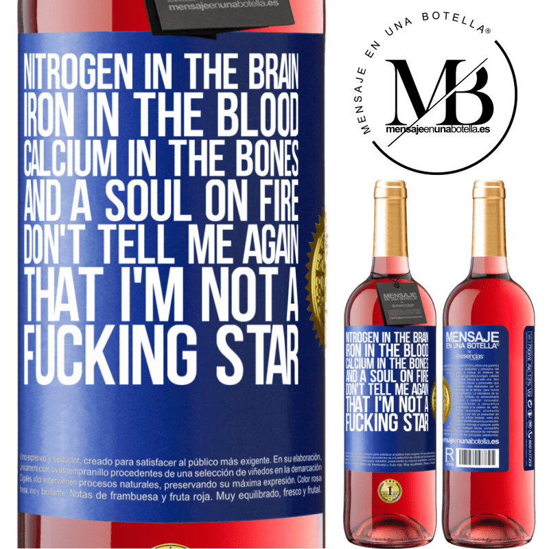 24,95 € Free Shipping | Rosé Wine ROSÉ Edition Nitrogen in the brain, iron in the blood, calcium in the bones, and a soul on fire. Don't tell me again that I'm not a Blue Label. Customizable label Young wine Harvest 2020 Tempranillo