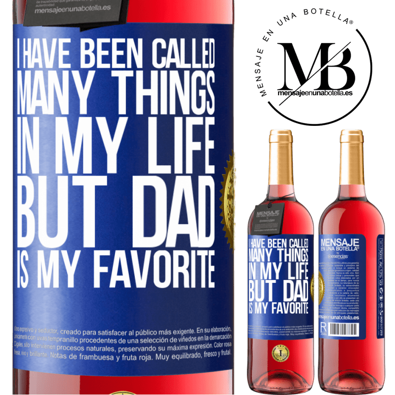 24,95 € Free Shipping | Rosé Wine ROSÉ Edition I have been called many things in my life, but dad is my favorite Blue Label. Customizable label Young wine Harvest 2020 Tempranillo