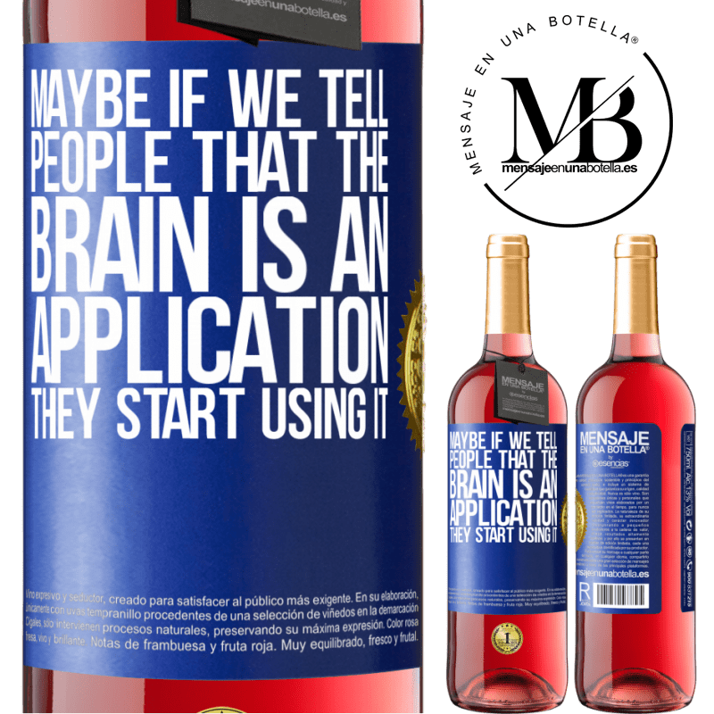 24,95 € Free Shipping   Rosé Wine ROSÉ Edition Maybe if we tell people that the brain is an application, they start using it Blue Label. Customizable label Young wine Harvest 2020 Tempranillo