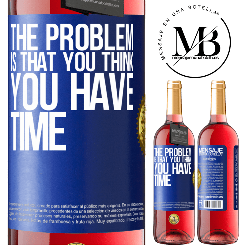 24,95 € Free Shipping | Rosé Wine ROSÉ Edition The problem is that you think you have time Blue Label. Customizable label Young wine Harvest 2020 Tempranillo