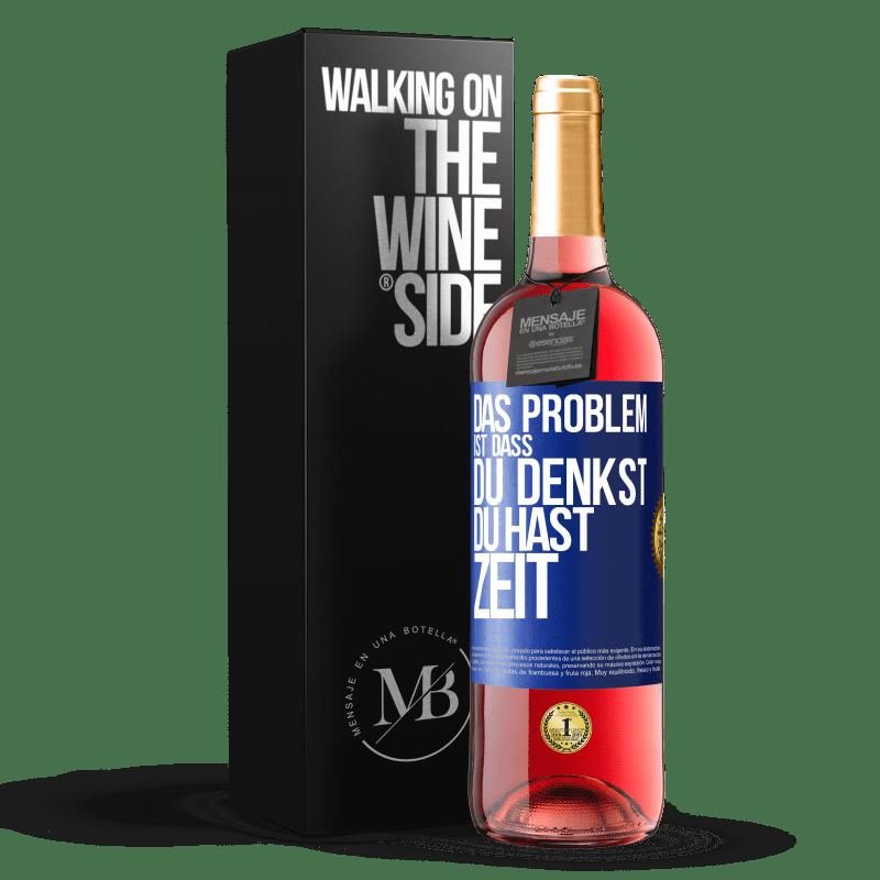 24,95 € Kostenloser Versand | Roséwein ROSÉ Ausgabe Das Problem ist, dass Sie denken, Sie haben Zeit Blaue Markierung. Anpassbares Etikett Junger Wein Ernte 2020 Tempranillo