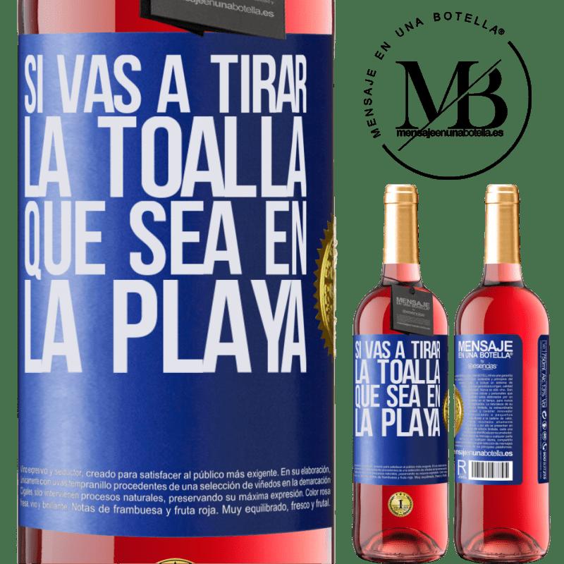24,95 € Envoi gratuit | Vin rosé Édition ROSÉ Si vous allez jeter l'éponge, que ce soit sur la plage Étiquette Bleue. Étiquette personnalisable Vin jeune Récolte 2020 Tempranillo