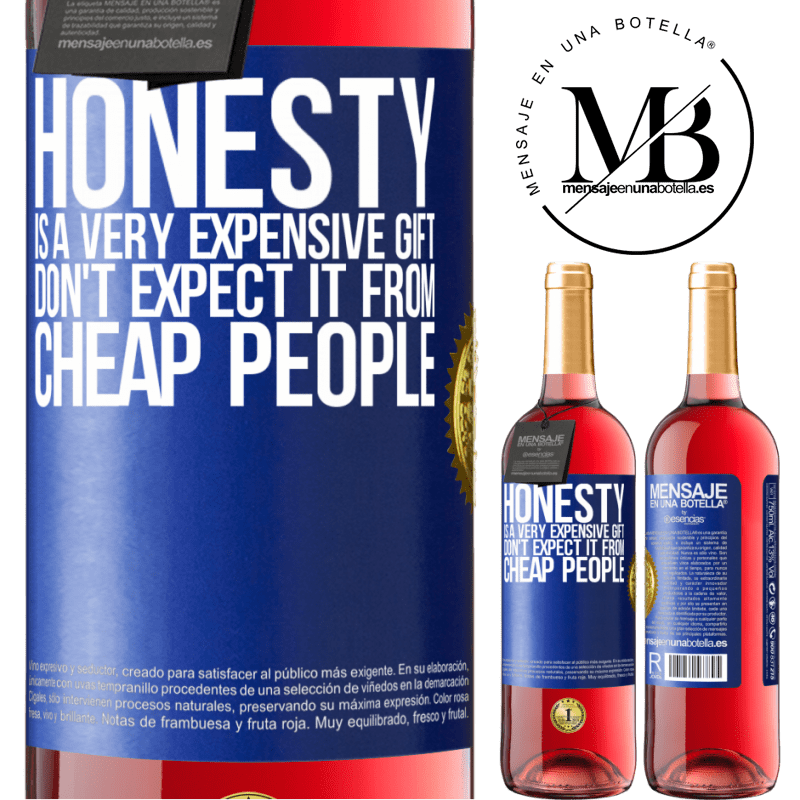 24,95 € Free Shipping   Rosé Wine ROSÉ Edition Honesty is a very expensive gift. Don't expect it from cheap people Blue Label. Customizable label Young wine Harvest 2020 Tempranillo