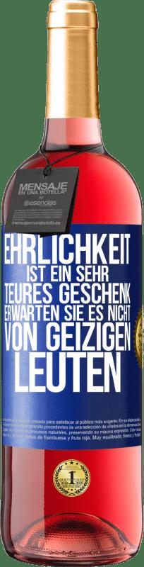 24,95 € Kostenloser Versand | Roséwein ROSÉ Ausgabe Ehrlichkeit ist ein sehr teures Geschenk. Erwarten Sie es nicht von billigen Leuten Blaue Markierung. Anpassbares Etikett Junger Wein Ernte 2020 Tempranillo