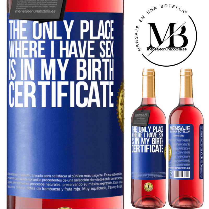 24,95 € Free Shipping   Rosé Wine ROSÉ Edition The only place where I have sex is in my birth certificate Blue Label. Customizable label Young wine Harvest 2020 Tempranillo