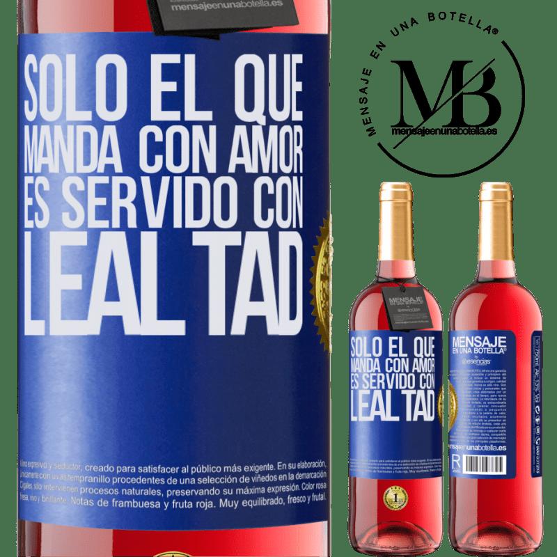 24,95 € Envoi gratuit | Vin rosé Édition ROSÉ Seul celui qui commande avec amour est servi avec loyauté Étiquette Bleue. Étiquette personnalisable Vin jeune Récolte 2020 Tempranillo