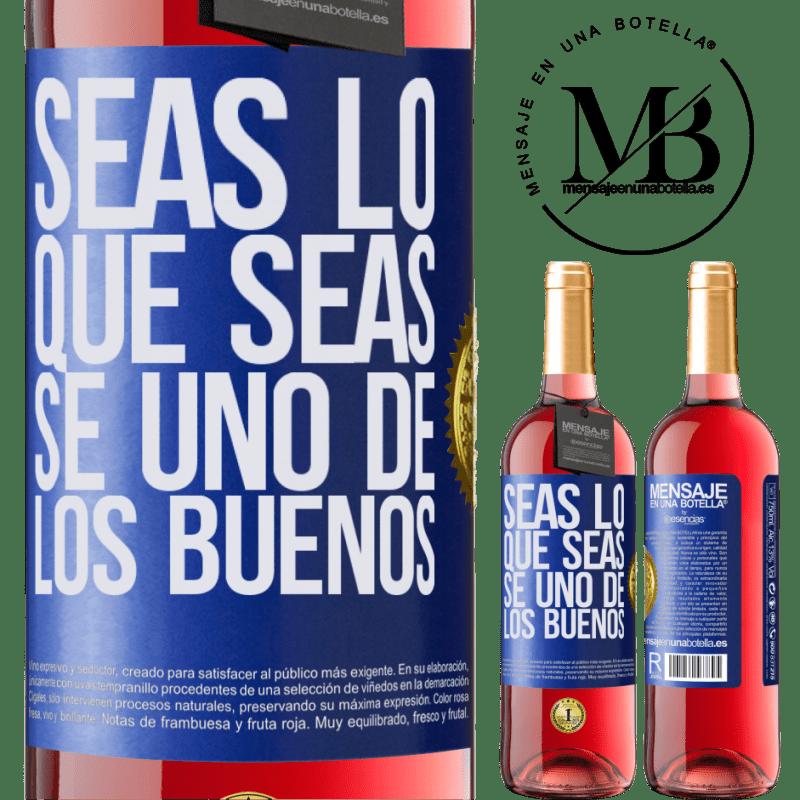 24,95 € Envoi gratuit | Vin rosé Édition ROSÉ Quoi que vous soyez, soyez l'un des bons gars Étiquette Bleue. Étiquette personnalisable Vin jeune Récolte 2020 Tempranillo