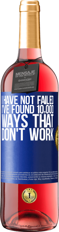 24,95 € Free Shipping | Rosé Wine ROSÉ Edition I have not failed. I've found 10,000 ways that don't work Blue Label. Customizable label Young wine Harvest 2020 Tempranillo