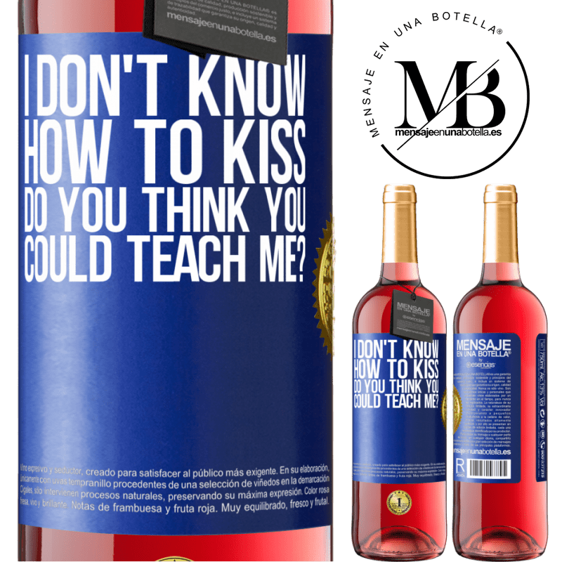 24,95 € Free Shipping   Rosé Wine ROSÉ Edition I don't know how to kiss, do you think you could teach me? Blue Label. Customizable label Young wine Harvest 2020 Tempranillo