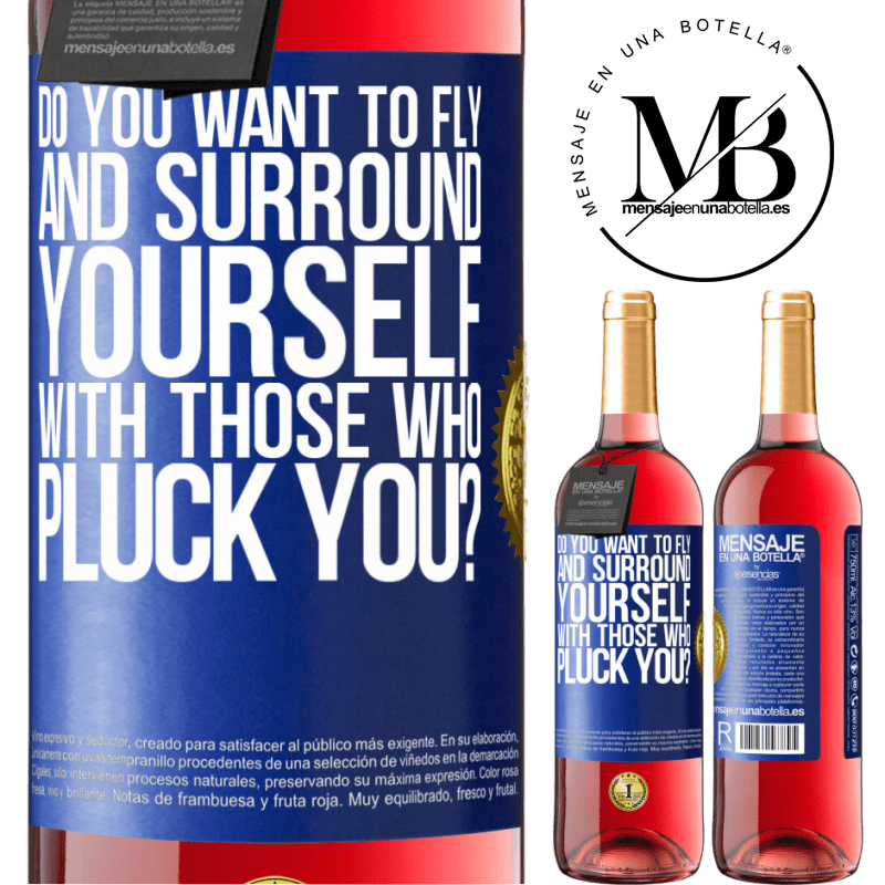 24,95 € Free Shipping | Rosé Wine ROSÉ Edition do you want to fly and surround yourself with those who pluck you? Blue Label. Customizable label Young wine Harvest 2020 Tempranillo