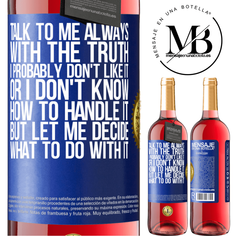 24,95 € Free Shipping | Rosé Wine ROSÉ Edition Talk to me always with the truth. I probably don't like it, or I don't know how to handle it, but let me decide what to do Blue Label. Customizable label Young wine Harvest 2020 Tempranillo