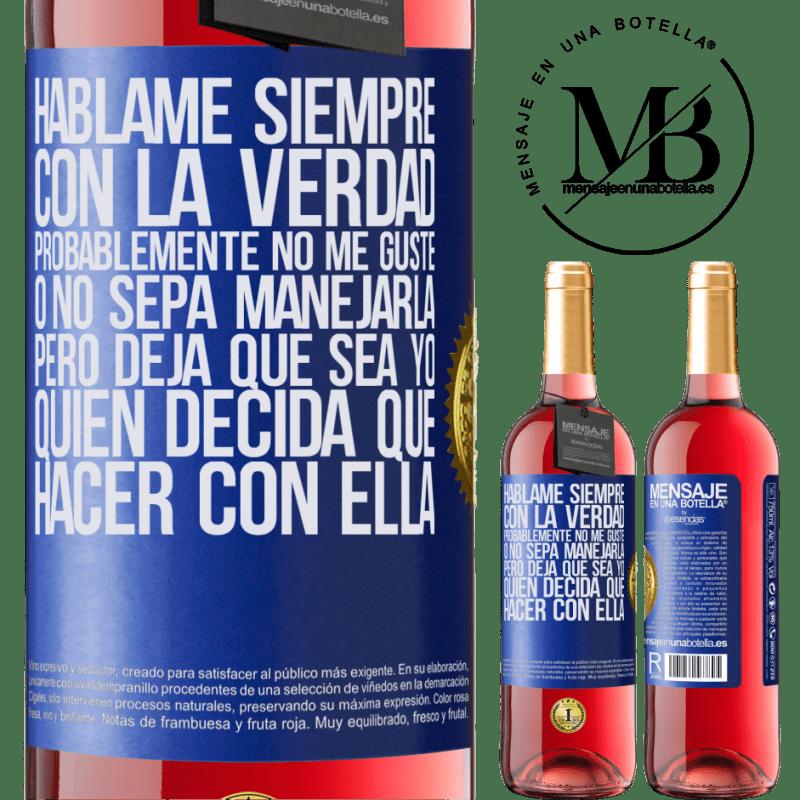 24,95 € Envoi gratuit | Vin rosé Édition ROSÉ Parle-moi toujours avec la vérité. Je ne l'aime probablement pas, ou je ne sais pas comment le gérer, mais laissez-moi Étiquette Bleue. Étiquette personnalisable Vin jeune Récolte 2020 Tempranillo