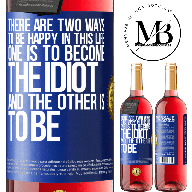 24,95 € Free Shipping | Rosé Wine ROSÉ Edition There are two ways to be happy in this life. One is to become the idiot, and the other is to be Blue Label. Customizable label Young wine Harvest 2020 Tempranillo