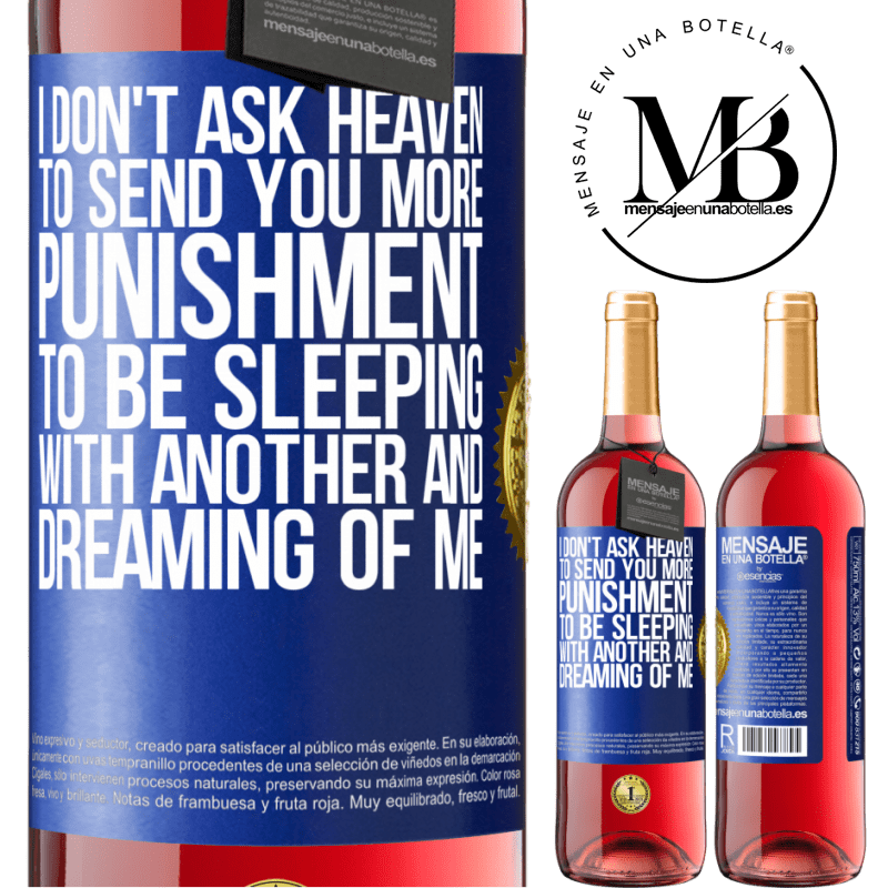 24,95 € Free Shipping | Rosé Wine ROSÉ Edition I don't ask heaven to send you more punishment, to be sleeping with another and dreaming of me Blue Label. Customizable label Young wine Harvest 2020 Tempranillo