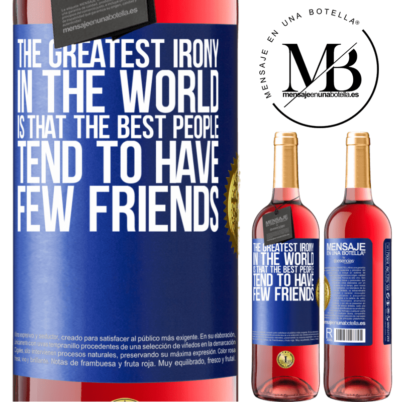 24,95 € Free Shipping   Rosé Wine ROSÉ Edition The greatest irony in the world is that the best people tend to have few friends Blue Label. Customizable label Young wine Harvest 2020 Tempranillo