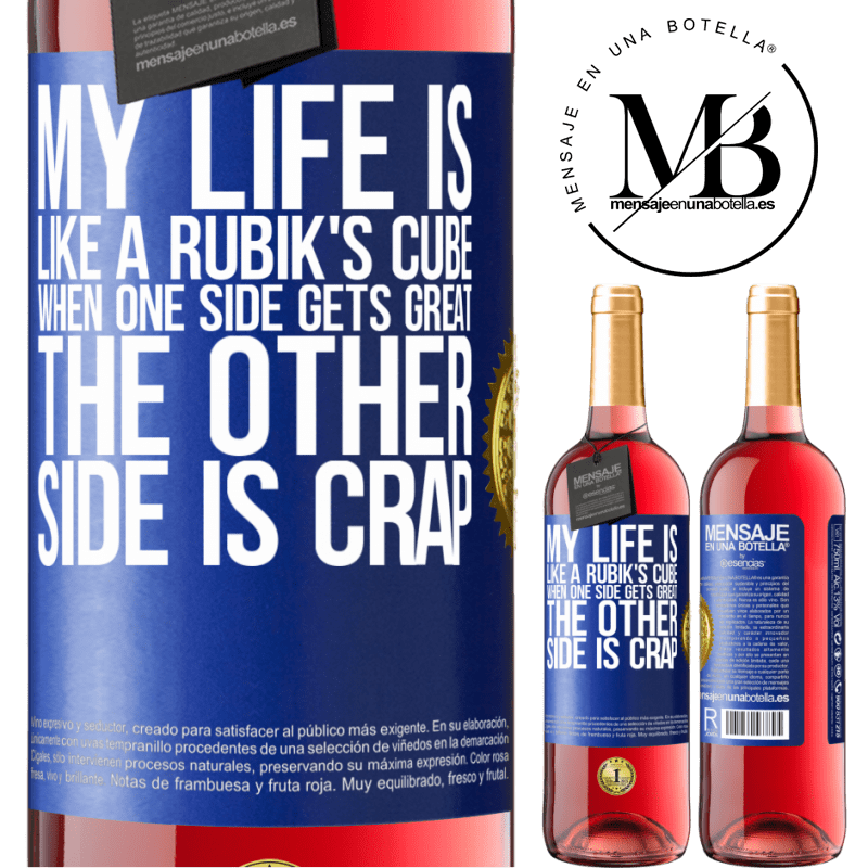 24,95 € Free Shipping   Rosé Wine ROSÉ Edition My life is like a rubik's cube. When one side gets great, the other side is crap Blue Label. Customizable label Young wine Harvest 2020 Tempranillo