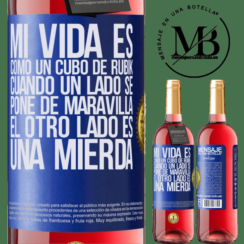 24,95 € Envoi gratuit | Vin rosé Édition ROSÉ Ma vie est comme un rubik's cube. Quand un côté devient grand, l'autre côté est de la merde Étiquette Bleue. Étiquette personnalisable Vin jeune Récolte 2020 Tempranillo