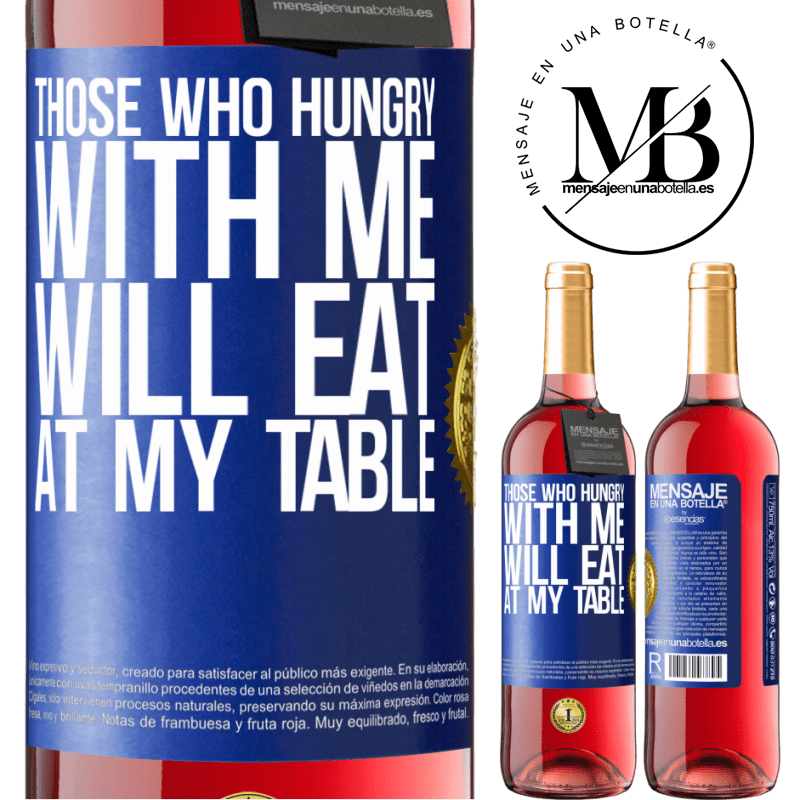 24,95 € Free Shipping | Rosé Wine ROSÉ Edition Those who hungry with me will eat at my table Blue Label. Customizable label Young wine Harvest 2020 Tempranillo
