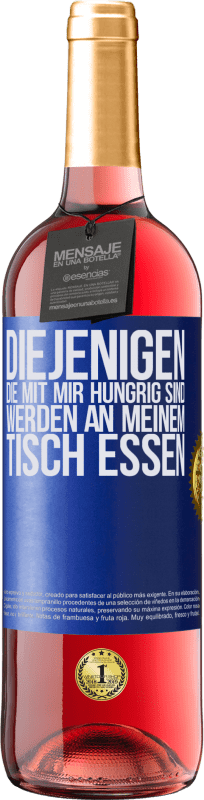 24,95 € Kostenloser Versand | Roséwein ROSÉ Ausgabe Diejenigen, die mit mir hungrig sind, werden an meinem Tisch essen Blaue Markierung. Anpassbares Etikett Junger Wein Ernte 2020 Tempranillo