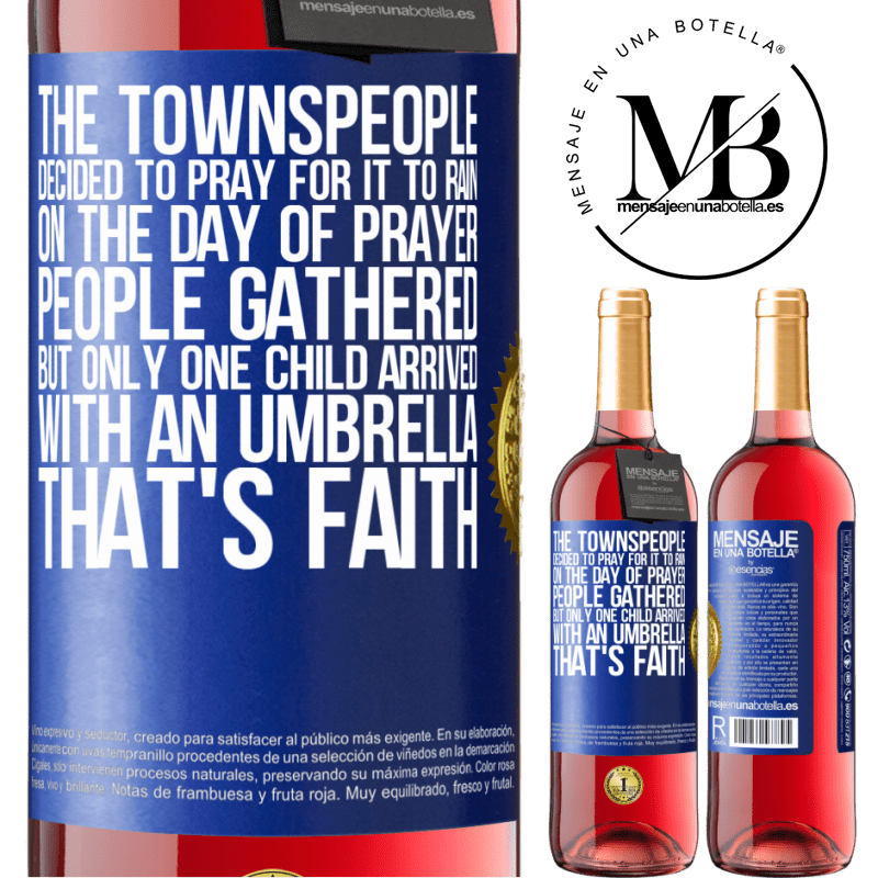 24,95 € Free Shipping   Rosé Wine ROSÉ Edition The townspeople decided to pray for it to rain. On the day of prayer, people gathered, but only one child arrived with an Blue Label. Customizable label Young wine Harvest 2020 Tempranillo