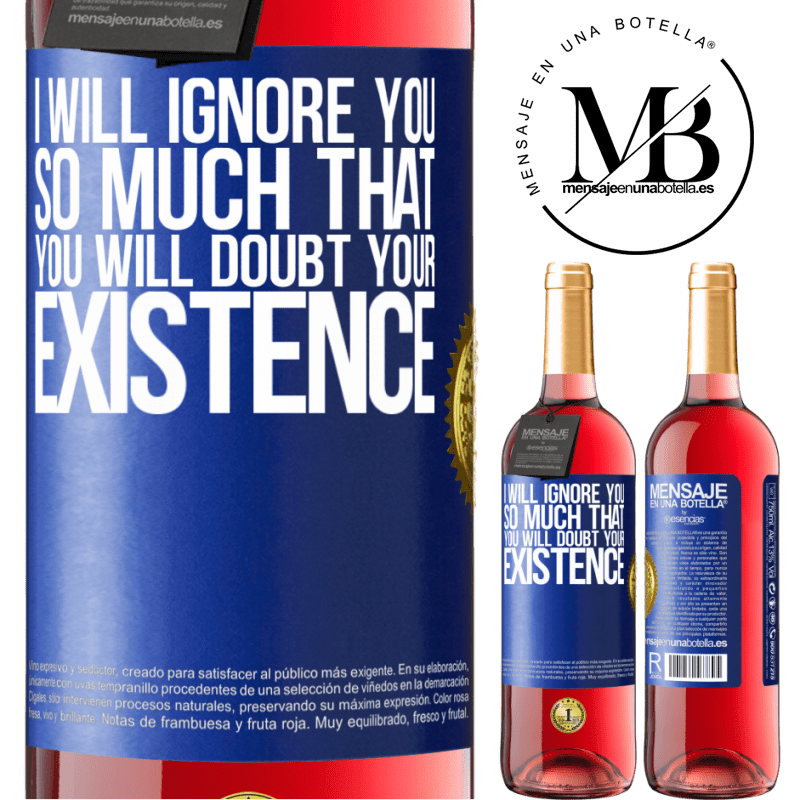 24,95 € Free Shipping | Rosé Wine ROSÉ Edition I will ignore you so much that you will doubt your existence Blue Label. Customizable label Young wine Harvest 2020 Tempranillo