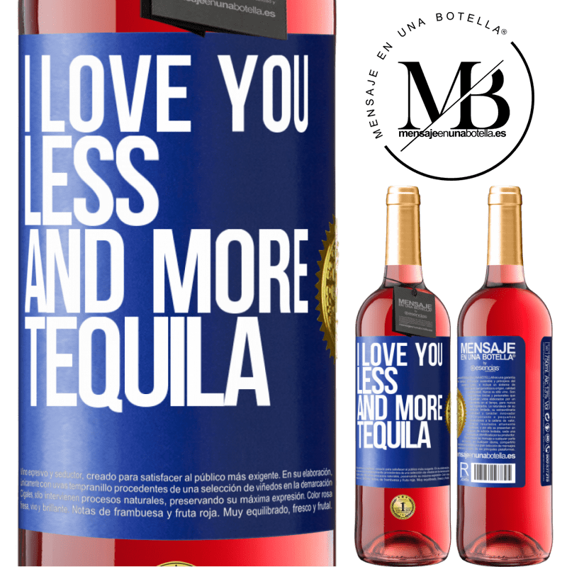 24,95 € Free Shipping   Rosé Wine ROSÉ Edition I love you less and more tequila Blue Label. Customizable label Young wine Harvest 2020 Tempranillo